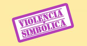 Violencia simbólica contra las mujeres en publicidad y procesos de instituciones del Estado